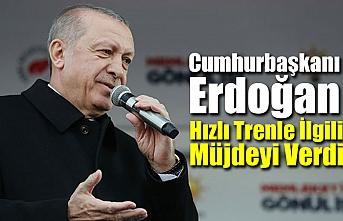 Cumhurbaşkanı Erdoğan Hızlı Trenle İlgili Müjdeyi Verdi