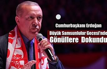 Cumhurbaşkanı Erdoğan Büyük Samsunlular Gecesi'nde Gönüllere  Dokundu
